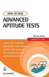 How to Pass Advanced Aptitude Tests: Assess Your Potential and Analyse Your Career Options with Graduate and Managerial Level Psychometric Tests by Jim Barrett image