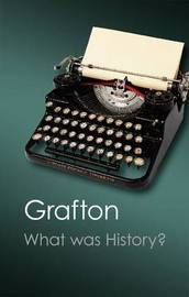 What Was History? by Anthony Grafton image