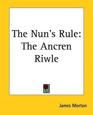 The Nun's Rule: The Ancren Riwle by James Morton image