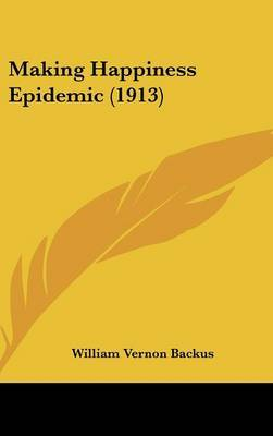 Making Happiness Epidemic (1913) by William Vernon Backus image