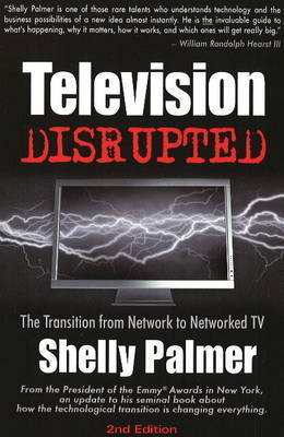 Television Disrupted: The Transition from Network to Networked TV by Shelly Palmer