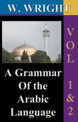 A Grammar of the Arabic Language (Wright's Grammar).: v.1 & 2 by William Wright image