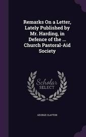 Remarks on a Letter, Lately Published by Mr. Harding, in Defence of the ... Church Pastoral-Aid Society by George Clayton image