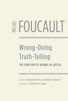 Wrong-doing, Truth-telling by Michel Foucault