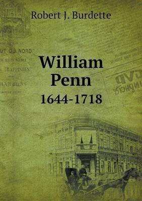 William Penn 1644-1718 by Robert J. Burdette
