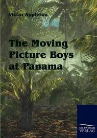 The Moving Picture Boys at Panama by Victor Appleton