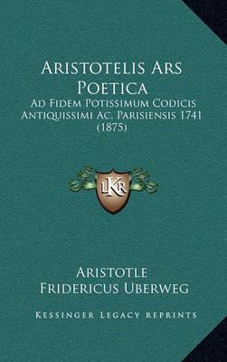 Aristotelis Ars Poetica: Ad Fidem Potissimum Codicis Antiquissimi AC, Parisiensis 1741 (1875) by * Aristotle