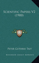Scientific Papers V2 (1900) by Peter Guthrie Tait