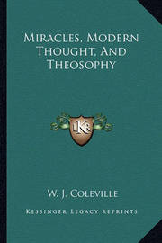 Miracles, Modern Thought, and Theosophy by W. J. Coleville