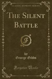 The Silent Battle (Classic Reprint) by George Gibbs image