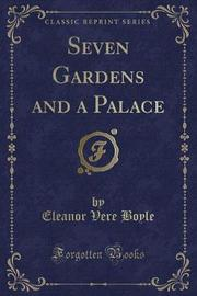 Seven Gardens and a Palace (Classic Reprint) by Eleanor Vere Boyle