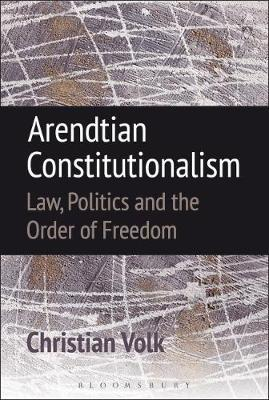 Arendtian Constitutionalism by Christian Volk