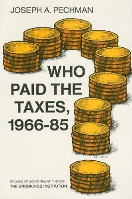 Who Paid the Taxes, 1966-85? by Joseph A. Pechman