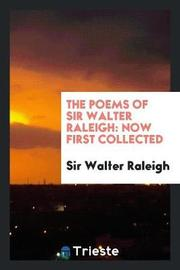 The Poems of Sir Walter Raleigh by Sir Walter Raleigh
