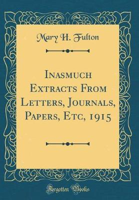 Inasmuch Extracts from Letters, Journals, Papers, Etc, 1915 (Classic Reprint) by Mary H Fulton