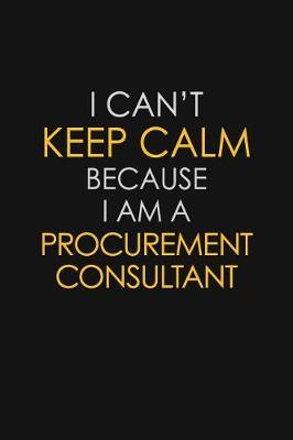 I Can't Keep Calm Because I Am A Procurement Consultant by Blue Stone Publishers