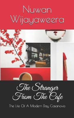 The Stranger From The Cafe by Nuwan Wijayaweera
