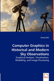 Computer Graphics in Historical and Modern Sky Observations - Graphical Analysis, Visualisation, Modelling, and Image Processing by Georg Zotti