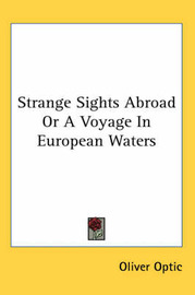 Strange Sights Abroad or a Voyage in European Waters by Professor Oliver Optic image