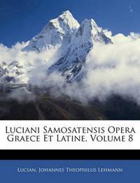 Luciani Samosatensis Opera Graece Et Latine, Volume 8 by . Lucian