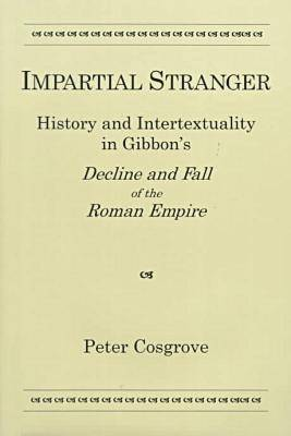 """Impartial Stranger: History of Intertextuality in Edward Gibbon's """"Decline and Fall of the Roman Empire"""" by Peter Cosgrove"""