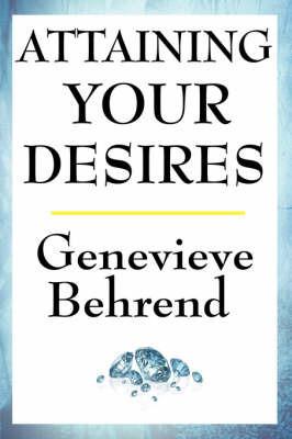 Attaining Your Desires by Genevieve Behrend