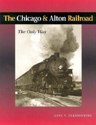 The Chicago & Alton Railroad by Gene Glendinning