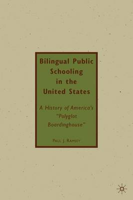 Bilingual Public Schooling in the United States by P Ramsey