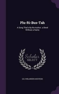 Plu-Ri-Bus-Tah by Q K Philander Doesticks