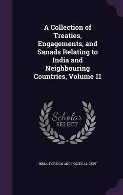 A Collection of Treaties, Engagements, and Sanads Relating to India and Neighbouring Countries, Volume 11