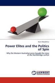 Power Elites and the Politics of Spin by Karin MacArthur