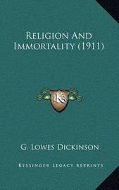 Religion and Immortality (1911) by G.Lowes Dickinson