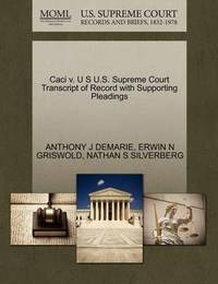 Caci V. U S U.S. Supreme Court Transcript of Record with Supporting Pleadings by Anthony J Demarie