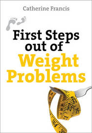 First Steps Out of Weight Problems by Catherine Francis