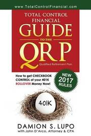 Total Control Financial Guide to the Qrp by Damion S Lupo