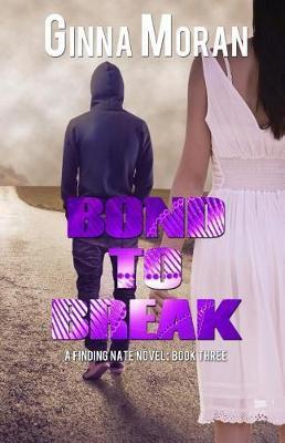 Bond to Break by Ginna Moran