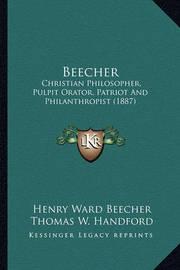 Beecher: Christian Philosopher, Pulpit Orator, Patriot and Philanthropist (1887) by Henry Ward Beecher