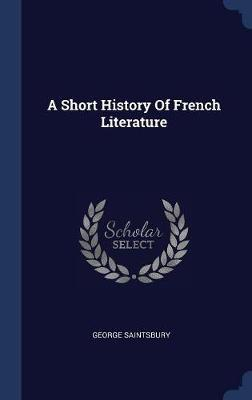 A Short History of French Literature by George Saintsbury image