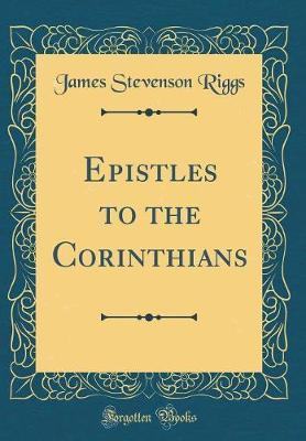 Epistles to the Corinthians (Classic Reprint) by James Stevenson Riggs