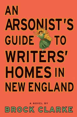 An Arsonist's Guide to Writers' Homes in New England by Brock Clarke image