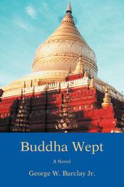 Buddha Wept by George W Barclay Jr