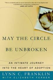 May the Circle Be Unbroken: An Intimate Journey Into the Heart of Adoption by Lynn C Franklin image