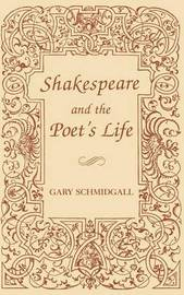 Shakespeare and the Poet's Life by Gary Schmidgall