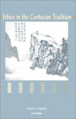 Ethics in the Confucian Tradition by Philip J. Ivanhoe