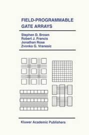 Field-Programmable Gate Arrays by Stephen D. Brown