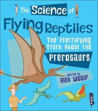 The Science of Flying Reptiles by Alex Woolf