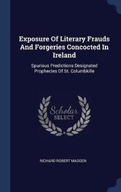Exposure of Literary Frauds and Forgeries Concocted in Ireland by Richard Robert Madden image