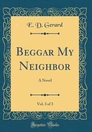 Beggar My Neighbor, Vol. 3 of 3 by E D Gerard image