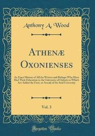 Athen� Oxonienses, Vol. 3 by Anthony A Wood
