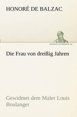 Die Frau Von Dreissig Jahren by Honore de Balzac
